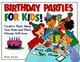 Birthday Parties for Kids! Creative Party Ideas Your Kids and Their Friends Will Love