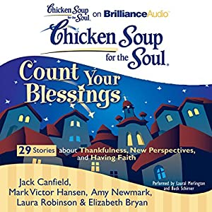 Chicken Soup for the Soul: Count Your Blessings - 29 Stories about Thankfulness, New Perspectives, and Having Faith Audiobook