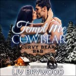 Tempt Me Cowbear: Curvy Bear B&B, Book 3 | Liv Brywood