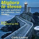 Progetta la tua vita: Strategie quotidiane per realizzare i tuoi obiettivi (Migliora te stesso 12) | Carlo Lesma