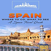 Spain: Where to Go, What to See | Livre audio Auteur(s) :  Worldwide Travellers Narrateur(s) : Paul Gewuerz