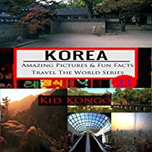 Korea - Fun Facts: Travel the World Series, Volume 23 Audiobook by Kid Kongo Narrated by Trevor Clinger