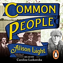 Common People: The History of an English Family (       UNABRIDGED) by Alison Light Narrated by Caroline Laskowska
