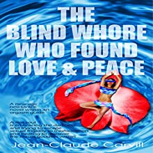 The Blind Whore Who Found Love and Peace (       UNABRIDGED) by Jean-Claude Carvill Narrated by Marie Hélène