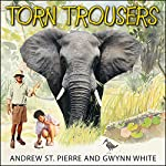 Torn Trousers: A True Story of Courage and Adventure: How a Couple Sacrificed Everything to Escape to Paradise | Andrew St. Pierre White,Gwynn White