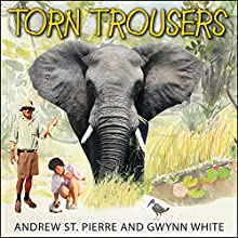 Torn Trousers: A True Story of Courage and Adventure: How a Couple Sacrificed Everything to Escape to Paradise (       UNABRIDGED) by Andrew St. Pierre White, Gwynn White Narrated by Charlotte Anne Dore, James Langton
