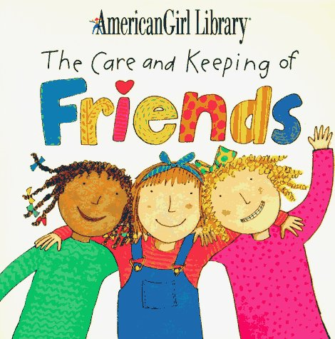 The Care and Keeping of Friends (American Girl Library (Middleton, Wis.).)