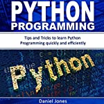 Python Programming: Tips and Tricks to Learn Python Programming Quickly and Efficiently | Daniel Jones