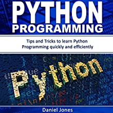 Python Programming: Tips and Tricks to Learn Python Programming Quickly and Efficiently | Livre audio Auteur(s) : Daniel Jones Narrateur(s) : Pete Beretta