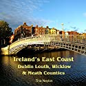 Ireland's East Coast: Dublin, Louth, Wicklow & Meath Counties: Travel Adventures Audiobook by Tina Neylon Narrated by Ayelet Sror