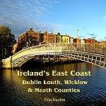 Ireland's East Coast: Dublin, Louth, Wicklow & Meath Counties: Travel Adventures | Tina Neylon