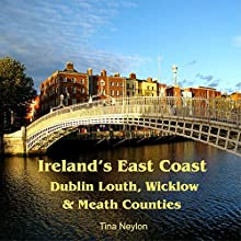 Ireland's East Coast: Dublin, Louth, Wicklow & Meath Counties: Travel Adventures (       UNABRIDGED) by Tina Neylon Narrated by Ayelet Sror
