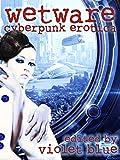 Wetware: Cyberpunk Erotica (English Edition)