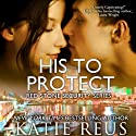 His to Protect: Red Stone Security Series, Book 5 (       UNABRIDGED) by Katie Reus Narrated by Pyper Down