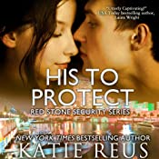 His to Protect: Red Stone Security Series, Book 5 | Katie Reus