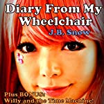 Diary from My Wheelchair PLUS Willy and the Time Machine Part 1: Collection of Adventures for Kids: Transcend Mediocrity Book 52 | J.B. Snow