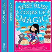 Rose Bliss Cooks up Magic: The Bliss Bakery Trilogy, Book 3 | Kathryn Littlewood