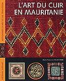 echange, troc Marie-Françoise Delarozière - L'art du cuir en Mauritanie : Ou le raffinement nomade
