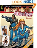 Comic & Fantasy Artist's Photo Reference: Colossal Collection of Action Poses