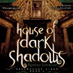 House of Dark Shadows: The Dreamhouse Kings Series, Book 1 (       UNABRIDGED) by Robert Liparulo Narrated by Joshua Swanson