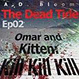 The Dead Tide | ep02 | Omar and Kitten: Kill Kill Kill