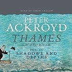 Thames: Sacred River, Volume 3: Shadows and Depths | Peter Ackroyd