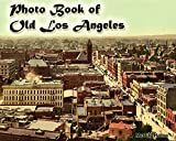 Photo Book of Old Los Angeles: (More than 40 Historic Photos of Los Angeles)