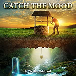 Neville Goddard Lectures: Catch the Mood Audiobook