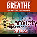 Breathe: Self-Help Guide to Stress and Anxiety Management Audiobook by Sue Baker Narrated by Dee Dee Abrams