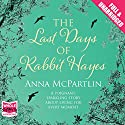 The Last Days of Rabbit Hayes Audiobook by Anna McPartlin Narrated by Caroline Lennon