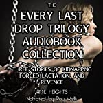 The Every Last Drop Trilogy: Three Stories of Kidnapping, Forced Lactation and Revenge | Amie Heights