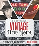 img - for Discovering Vintage New York: A Guide to the City s Timeless Shops, Bars, Delis & More book / textbook / text book