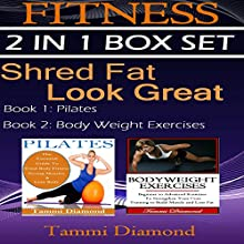 Shred Fat, Look Great: Fitness 2-in-1 Box Set: Pliates and Body Weight Exercises (       UNABRIDGED) by Tammi Diamond Narrated by Miranda Crandall