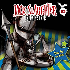 Das Tor zur Hölle (Jack Slaughter - Tochter des Lichts 3) Hörspiel