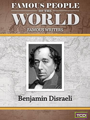 Famous People of the World - Famous Writers - Benjamin Disraeli