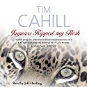 Jaguars Ripped My Flesh Audiobook by Tim Cahill Narrated by Jeff Harding