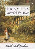 Prayers for a Mother's Day (0785263888) by Graham, Ruth Bell