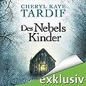 Des Nebels Kinder Hörbuch von Cheryl Kaye Tardif Gesprochen von: Ulrike Hübschmann