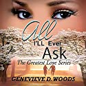 All I'll Ever Ask: The Greatest Love, Book 1 Audiobook by Genevieve Woods Narrated by Francie Wyck