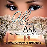 All I'll Ever Ask: The Greatest Love, Book 1 | Genevieve Woods