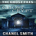 Ghost Crypt: The Ghost Files, Book 5 Audiobook by Chanel Smith Narrated by Eric Stuart