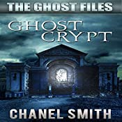 Ghost Crypt: The Ghost Files, Book 5 | Chanel Smith