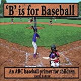 B is for Baseball: A Fun Way to Learn your Alphabet! (ABC Sports Picture Books)