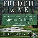Freddie & Me: Life Lessons from Freddie Bennett, Augusta National's Legendary Caddie Master   Tripp Bowden