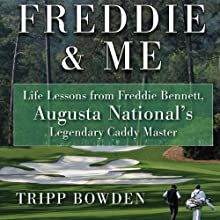 Freddie & Me: Life Lessons from Freddie Bennett, Augusta National's Legendary Caddie Master (       UNABRIDGED) by Tripp Bowden Narrated by Scott Pollak