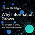 Why Information Grows: The Evolution of Order, from Atoms to Economies Audiobook by César Hidalgo Narrated by Stephen Hoye