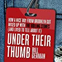 Under Their Thumb: How a Nice Boy from Brooklyn Got Mixed Up with the Rolling Stones (and Lived to Tell About It) (       UNABRIDGED) by Bill German Narrated by Tom Richards
