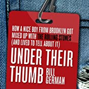 Under Their Thumb: How a Nice Boy from Brooklyn Got Mixed Up with the Rolling Stones (and Lived to Tell About It) | [Bill German]