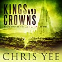 Kings and Crowns: Age of End, Book 2 Audiobook by Chris Yee Narrated by Aaron Sinn