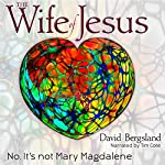 The Wife of Jesus: No. It's Not Mary Magdalene | David Bergsland